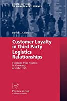 Customer Loyalty in Third Party Logistics Relationships (Contributions to Management Science)