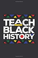 Notebook: Teach Black History Month Proud Teachers Journal & Doodle Diary; 120 Squared Grid Pages for Writing and Drawing - 6x9 in.