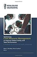 Optimizing Crisis Resource Management to Improve Patient Safety and Team Performance: A handbook for all health care professionals [並行輸入品]