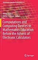 Computations and Computing Devices in Mathematics Education Before the Advent of Electronic Calculators (Mathematics Education in the Digital Era)