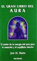 Gran libro del aura/ Great Aura's book: El Poder De La Energia Del Aura Para La Sanacion Y El Equilibrio Interior