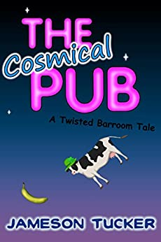 The Cosmical Pub: A Twisted Barroom Tale by [Tucker, Jameson]
