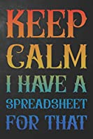 Keep Calm I Have A Spreadsheet For That: Funny Coworker Gag Gift Journal / Humor Office Notebook ( 6 x 9 - 110 Blank Lined Pages )