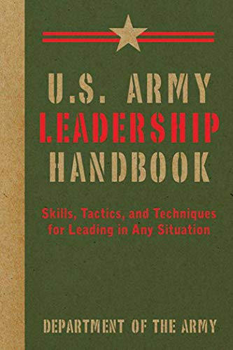 Download U.S. Army Leadership Handbook: Skills, Tactics, and Techniques for Leading in Any Situation (US Army Survival) 1616085622