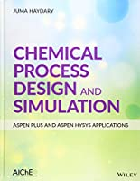 Chemical Process Design and Simulation: Aspen Plus and Aspen Hysys Applications