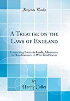 A Treatise on the Laws of England: Concerning Estates in Lands, Advowsons, or Hereditaments, of What Kind Soever (Classic Reprint)