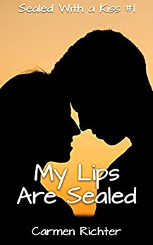 My Lips Are Sealed (Sealed With a Kiss Book 1) by [Richter, Carmen]