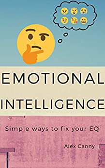 Emotional Intelligence: Simple Ways To Fix Your EQ (Practical Guide) by [Canny, Alex]