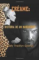 Créame: Historia De Un Narcissist