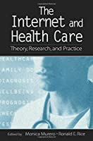 The Internet and Health Care (Routledge Communication Series)