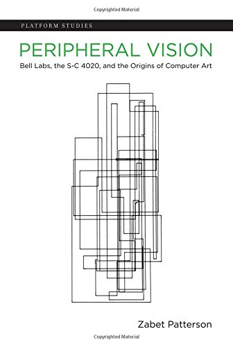 Download Peripheral Vision: Bell Labs, the S-C 4020, and the Origins of Computer Art (Platform Studies) 0262029529