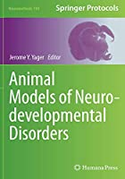 Animal Models of Neurodevelopmental Disorders (Neuromethods)