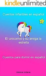Cuentos infantiles en español  EL UNICORNIO Y SU AMIGA LA ESTRELLA  Cuentos para dormir en español (Spanish Edition)