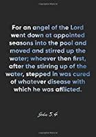 John 5:4 Notebook: For an angel of the Lord went down at appointed seasons into the pool and moved and stirred up the water; whoever then first, after the stirring up of the water, stepped in was cured of whatever disease wit: John 5:4 Notebook
