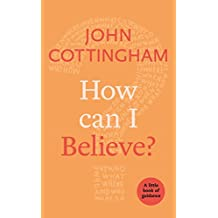 How Can I Believe?: A Little Book Of Guidance (Little Books of Guidance 0)