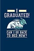 I Graduated! Can I Go Back To Bed Now?: Quotes About Graduations 2020 Planner | Weekly & Monthly Pocket Calendar | 6x9 Softcover Organizer | For Phd Degree & Academics Fans