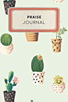 Praise Journal: Cute Cactus Succulents College Ruled Journal Notebook - 100 pages 6 x 9 inches Log Book (Appreciation Journal Series Volume 13)