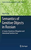 Semantics of Genitive Objects in Russian: A Study of Genitive of Negation and Intensional Genitive Case (Studies in Natural Language and Linguistic Theory)