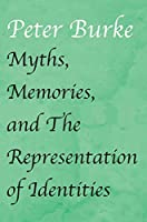Myths, Memories, and the Representation of Identities