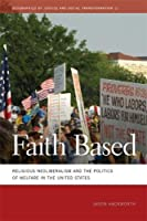 Faith Based: Religious Neoliberalism and the Politics of Welfare in the United States (Geographies of Justice and Social Transformation Ser.)