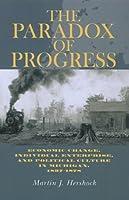 The Paradox of Progress: Economic Change, Individual Enterprise, and Political Culture in Michigan, 1837-1878