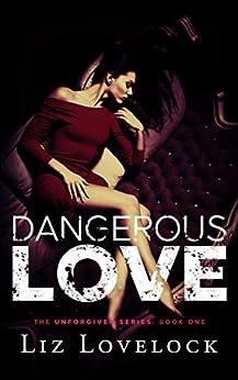 Dangerous Love (Unforgiven Series Book 1) by [Lovelock, Liz]