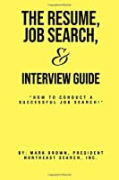 """The Resume, Job Search, & Interview Guide: """"How to conduct a successful job search!"""""""