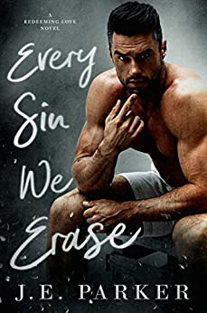 Every Sin We Erase (Redeeming Love Book 8) by [Parker, J.E.]