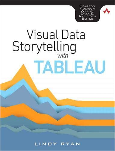 Download Visual Data Storytelling with Tableau (Addison-Wesley Data & Analytics Series) 0134712838