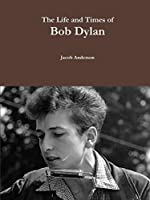 The Life and Times of Bob Dylan