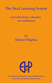 The Next Learning System: and why home-schoolers are trailblazers by [Meighan, Roland]