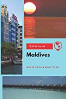 Maldives Travel Guide: Where to Go & What to Do