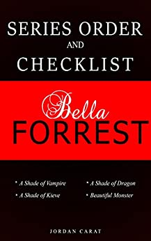 Bella Forrest Full Series Order and Checklist: A shade of Vampire, A shade of Dragon, A shade of Kiev, Beautiful Monster by [Carat, Jordan]