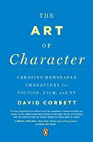 The Art of Character: Creating Memorable Characters for Fiction, Film, and TV by David Corbett(2013-01-29)