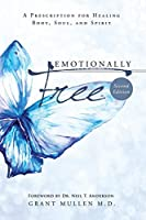 Emotionally Free: A Prescription for Healing Body, Soul, and Spirit