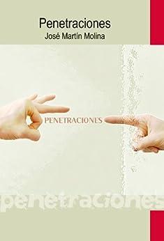 Penetraciones (Spanish Edition) by [Molina, José Martín]