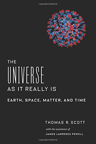 Download The Universe As It Really Is: Earth, Space, Matter, and Time 0231184948
