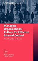 Managing Organizational Culture for Effective Internal Control: From Practice to Theory (Contributions to Management Science)