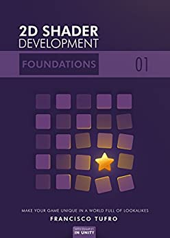 2D Shader Development: Foundations: (Make your game unique in a world full of lookalikes) by [Tufro, Francisco]