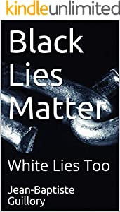 Black Lies Matter: White Lies Too (English Edition)
