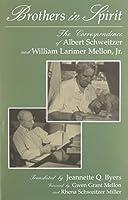 Brothers in Spirit: The Correspondence of Albert Schweitzer and William Larimer Mellon, Jr (Albert Schweitzer Library)