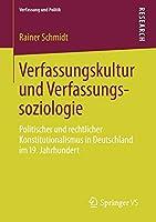 Verfassungskultur und Verfassungssoziologie: Politischer und rechtlicher Konstitutionalismus in Deutschland im 19. Jahrhundert (Verfassung und Politik)