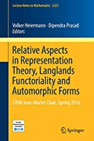 Relative Aspects in Representation Theory, Langlands Functoriality and Automorphic Forms: CIRM Jean-Morlet Chair, Spring 2016 (Lecture Notes in Mathematics)