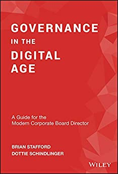 Governance in the Digital Age: A Guide for the Modern Corporate Board Director by [Stafford, Brian, Schindlinger, Dottie]