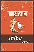 love shiba carnet: Carnet de notes shiba inu ,cahier d'écriture shiba . Couverture de livre ....chien kawaii Shiba Inu