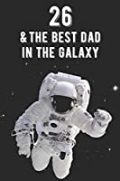 26 & The Best Dad In The Galaxy: Amazing Dads 26th Birthday 122 Page Diary Journal Notebook Planner Gift For Fathers Out Of This World