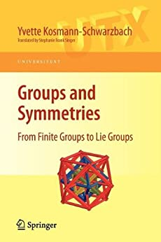 Groups and Symmetries: From Finite Groups to Lie Groups (Universitext) by [Kosmann-Schwarzbach, Yvette]