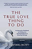 The True Love Thing to Do: An Interactive Workbook on Finding Love and Preparing for an Enduring Marriage