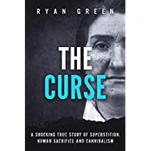 The Curse: A Shocking True Story of Superstition, Human Sacrifice and Cannibalism (Ryan Green's True Crime)
