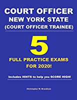 Court Officer New York State (Court Officer-Trainee) 5 Full Practice Exams For 2020: Prepare well to score HIGH!